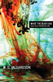 What the Bear Said by W.D. Valgardson